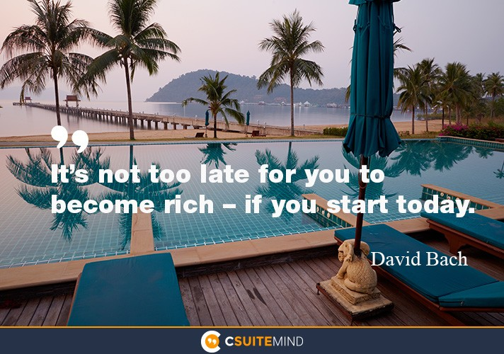 its-not-too-late-for-you-to-become-rich-if-you-start-toda