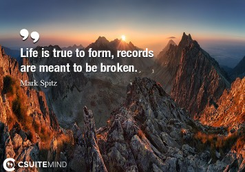 Life is true to form, records are meant to be broken.