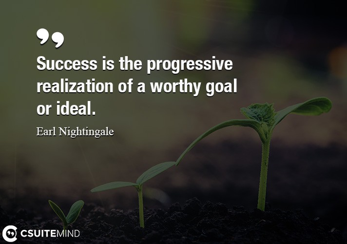 success-is-the-progressive-realization-of-a-worthy-goal-or-i