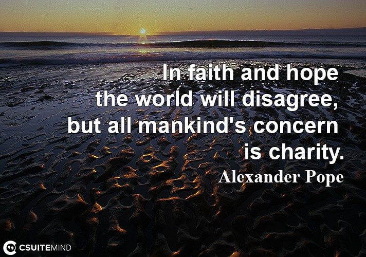 in-faith-and-hope-the-world-will-disagree-but-all-mankind
