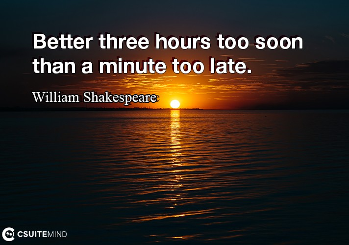 better-three-hours-too-soon-than-a-minute-too-late