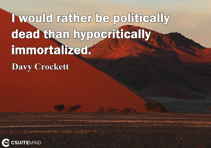 i-would-rather-be-politically-dead-than-hypocritically-immor