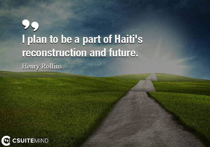 i-plan-to-be-a-part-of-haitis-reconstruction-and-future