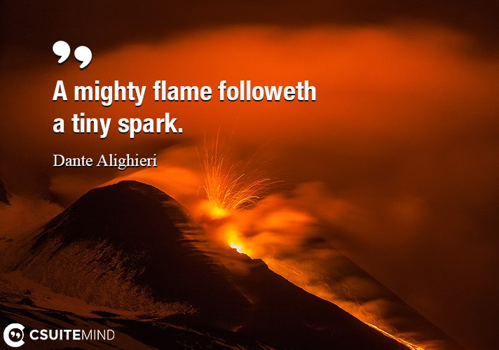 a-mighty-flame-followeth-a-tiny-spark