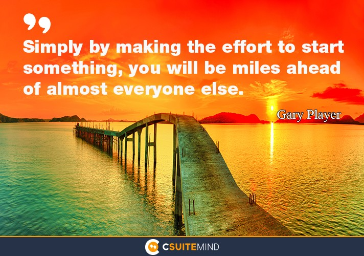 simply-by-making-the-effort-to-start-something-you-will-b