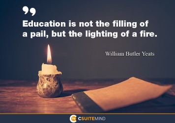 education-is-not-the-filling-of-a-pail-but-the-lighting-of