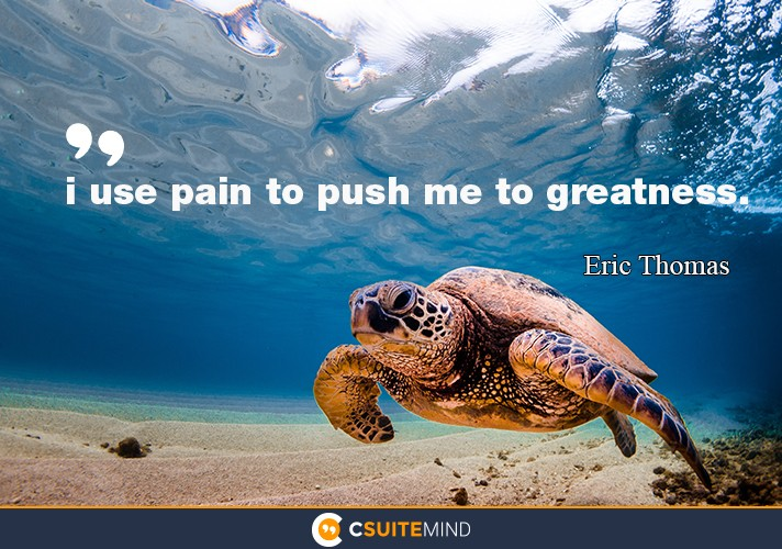 i-use-pain-to-push-me-to-greatness