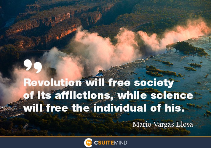 Revolution will free society of its afflictions, while science will free the individual of his.