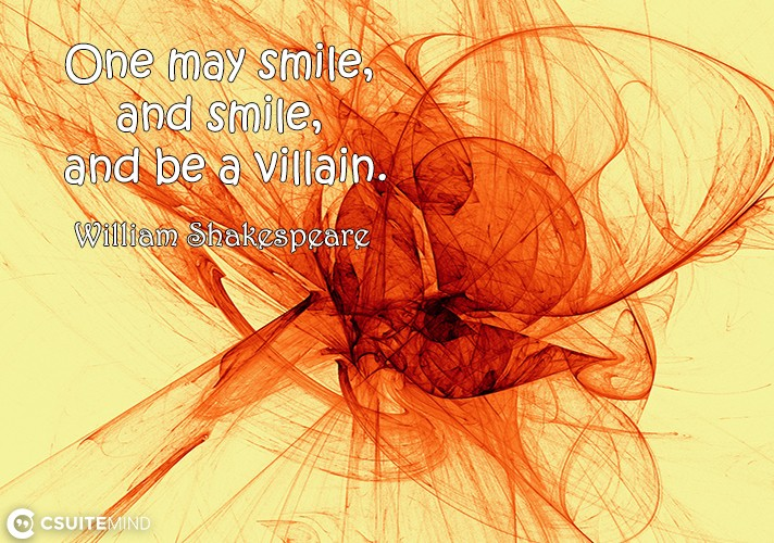 One may smile, and smile, and be a villain.