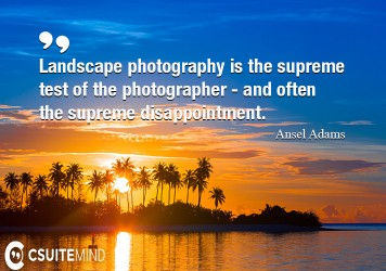 landscape-photography-is-the-supreme-test-of-the-photographe
