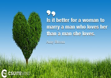 Is it better for a woman to marry a man who loves her than a man she loves.