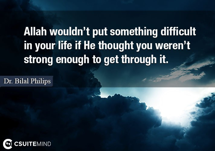 allah-wouldnt-put-something-difficult-in-your-life-if-he-th
