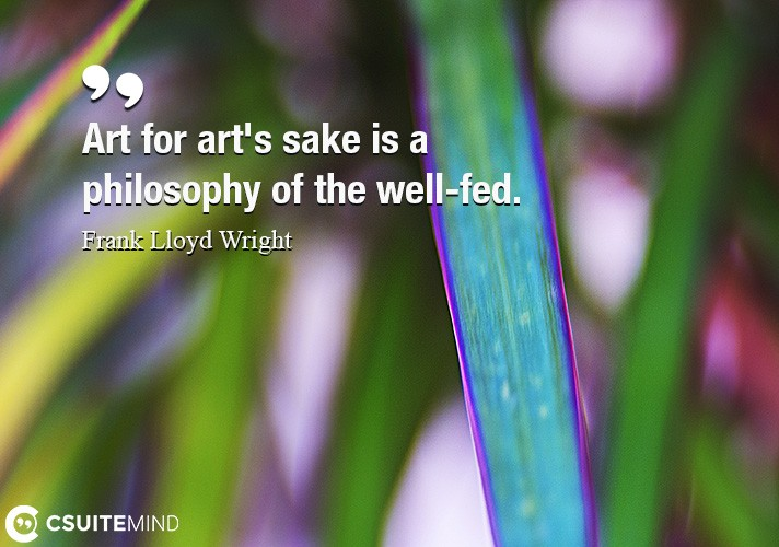 art-for-arts-sake-is-a-philosophy-of-the-well-fed