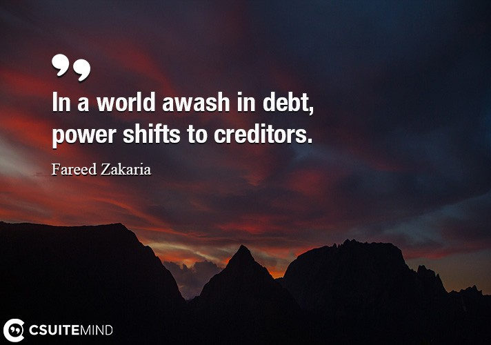 In a world awash in debt, power shifts to creditors.