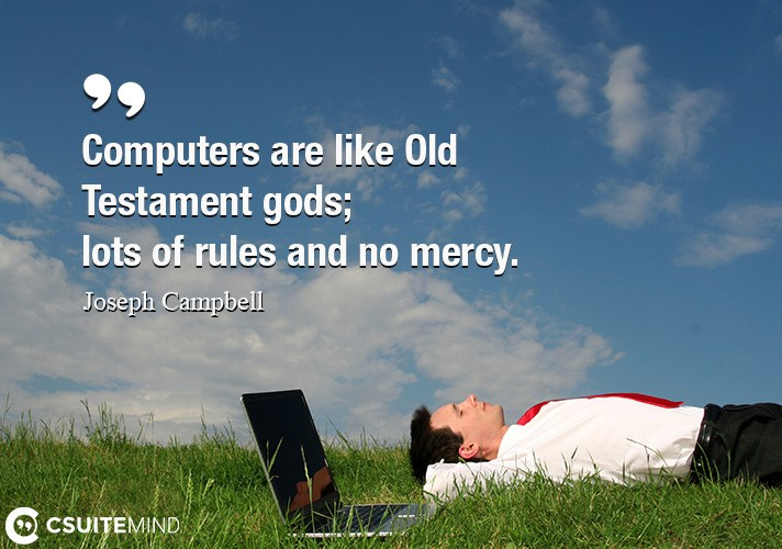 Computers are like Old Testament gods; lots of rules and no mercy.