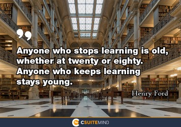 anyone-who-stops-learning-is-old-whether-at-twenty-or-eight