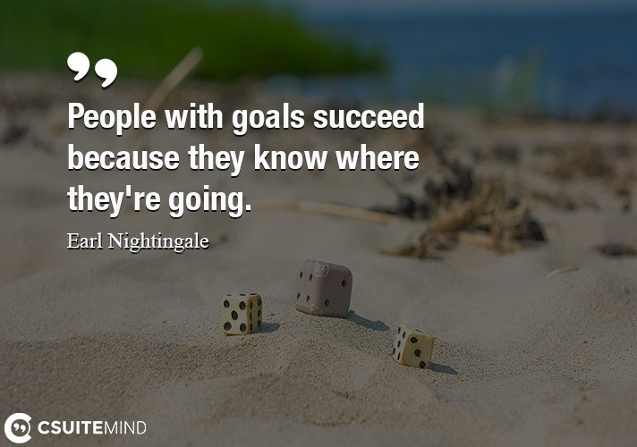 people-with-goals-succeed-because-they-know-where-theyre-go