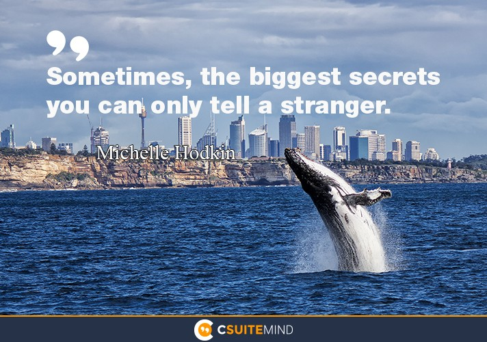 Sometimes, the biggest secrets you can only tell a stranger