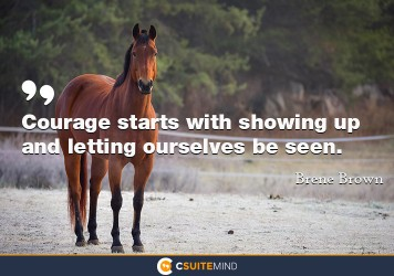 courage-starts-with-showing-up-and-letting-ourselves-be-seen