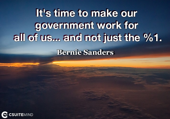 its-time-to-make-our-government-work-for-all-of-us-and-n
