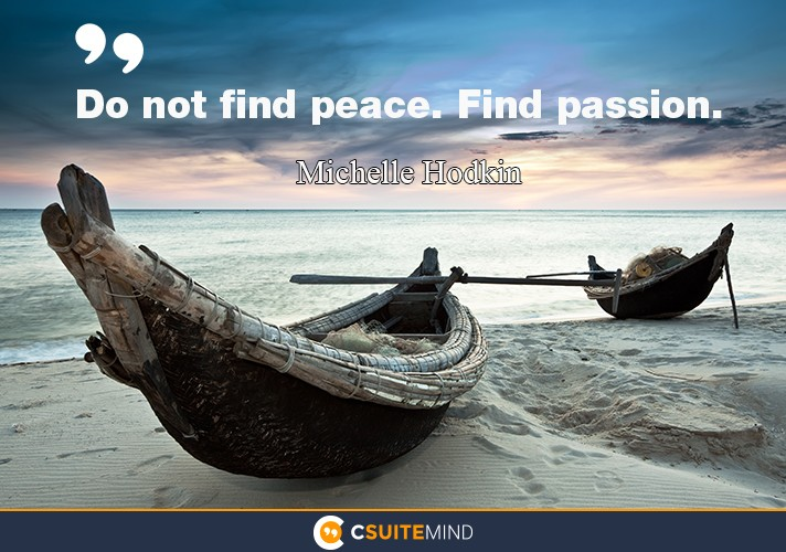 Do not find peace. Find passion.