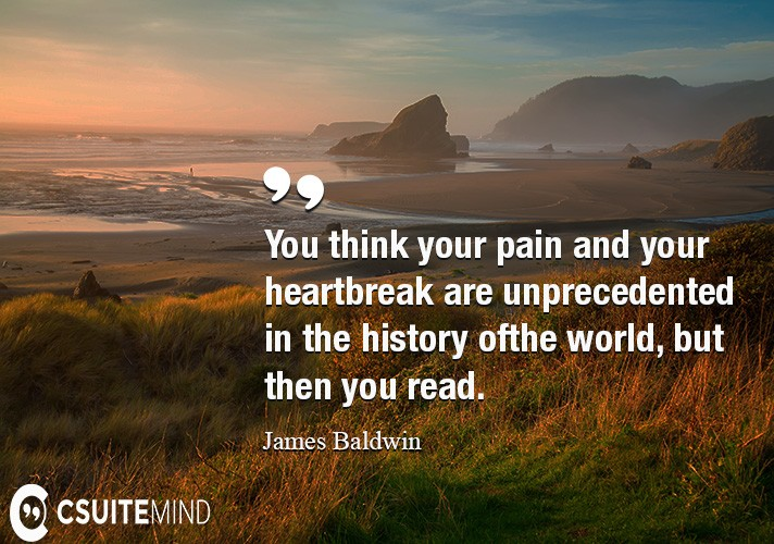 you-think-your-pain-and-your-heartbreak-are-unprecedented-in