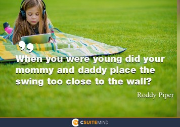 When you were young did your mommy and daddy place the swing too close to the wall?