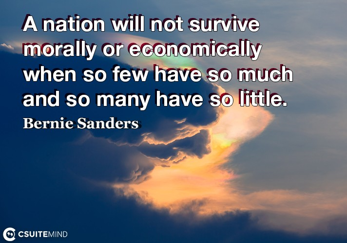 A nation will not survive morally or economically when so few have so much and so many have so little.