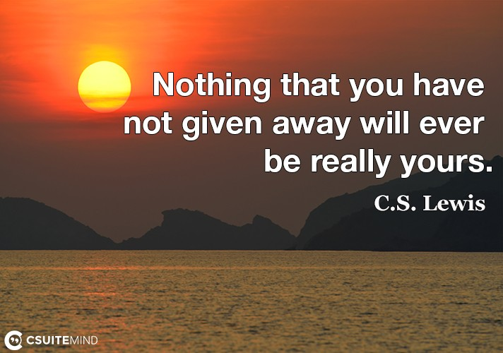 nothing-that-you-have-not-given-away-will-ever-be-really-you