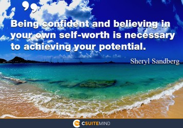 Being confident and believing in your own self-worth is necessary to achieving your potential.