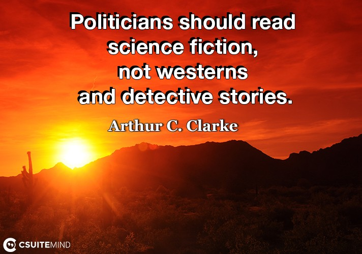 Politicians should read science fiction, not westerns and detective stories.