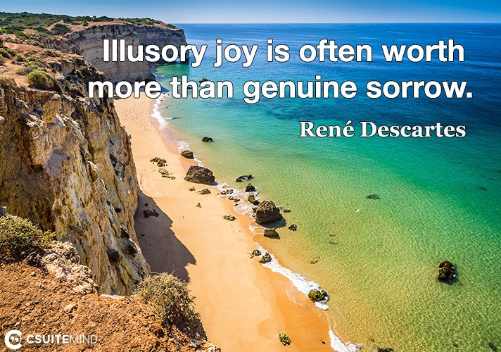 illusory-joy-is-often-worth-more-than-genuine-sorrow