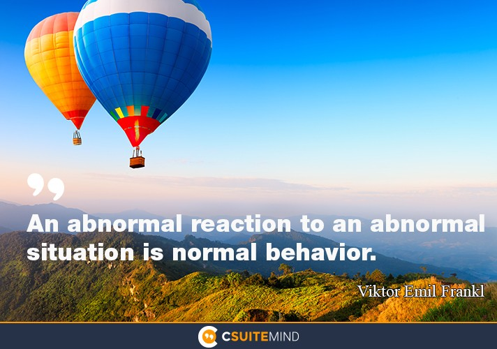 an-abnormal-reaction-to-an-abnormal-situation-is-normal-beha