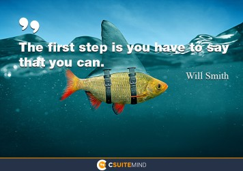 the-first-step-is-you-have-to-say-that-you-can