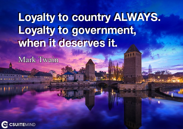 loyalty-to-country-always-loyalty-to-government-when-it-de