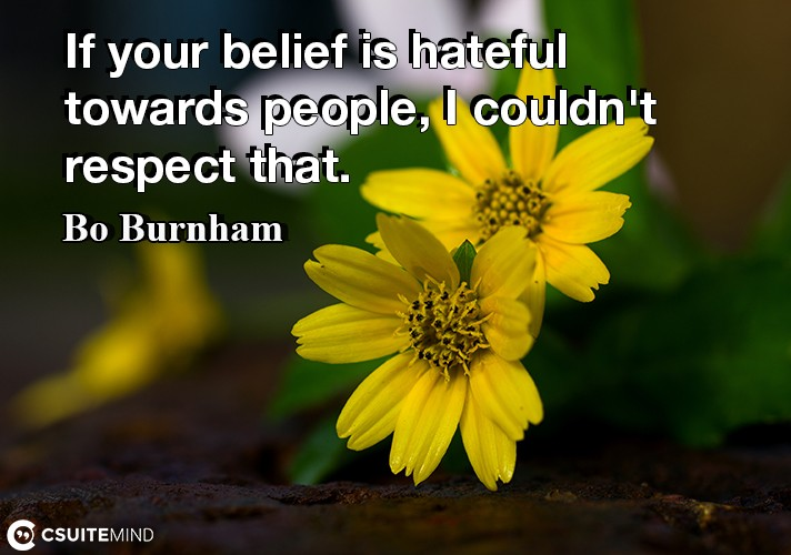 if-your-belief-is-hateful-towards-people-i-couldnt-respect