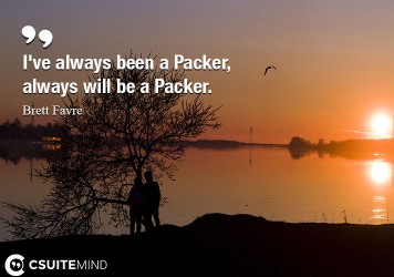 I've always been a Packer, always will be a Packer.