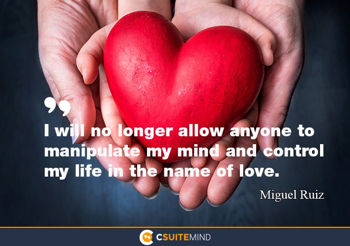I will no longer allow anyone to manipulate my mind and control my life in the name of love.