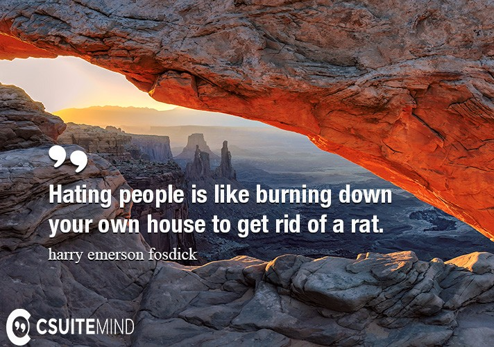 hating-people-is-like-burning-down-your-own-house-to-get-rid