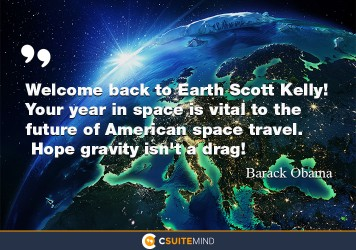 Welcome back to Earth Scott Kelly! Your year in space is vital to the future of American space travel. Hope gravity isn't a drag!