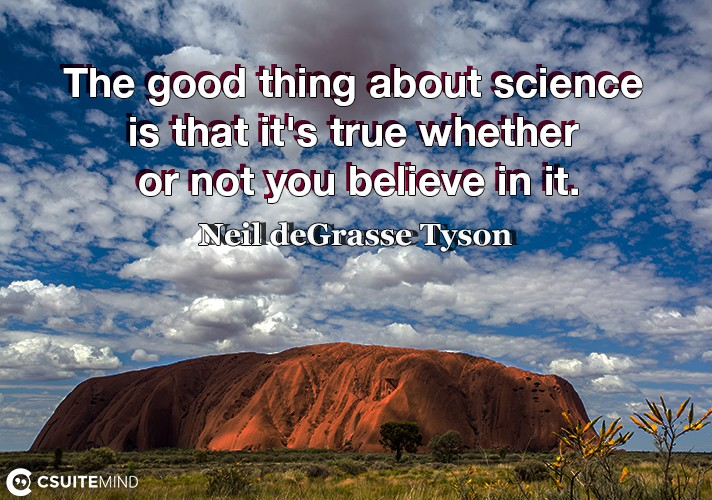 the-good-thing-about-science-is-that-its-true-whether-or-no