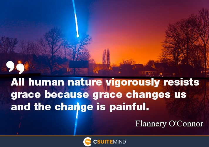all-human-nature-vigorously-resists-grace-because-grace-cha