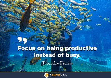 Focus on being productive instead of busy.