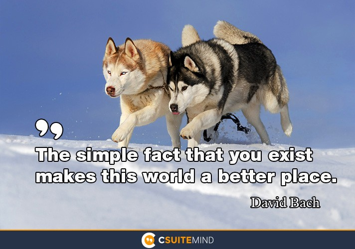 the-simple-fact-that-you-exist-makes-this-world-a-better-pla