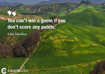 You can't win a game if you don't score any points.