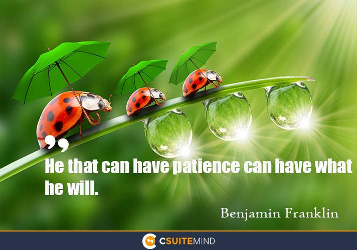 He that can have patience can have what he will.""