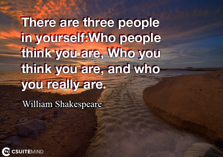 there-are-three-people-in-yourselfwho-people-think-you-are