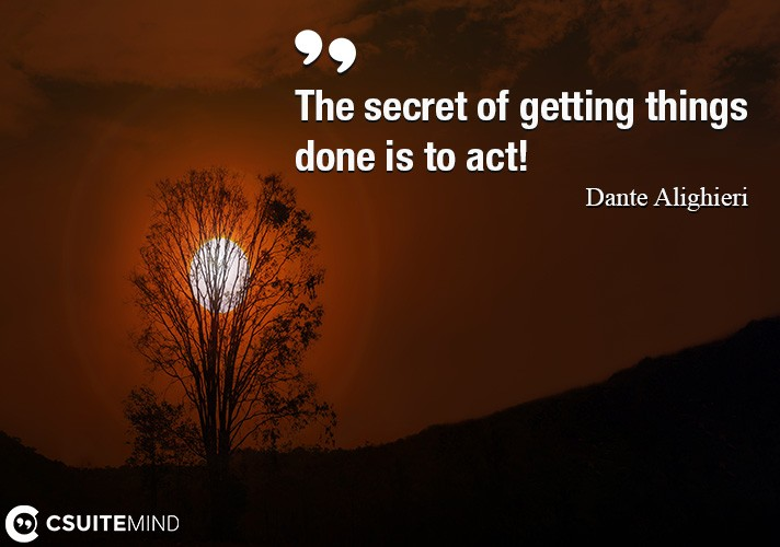 the-secret-of-getting-things-done-is-to-act