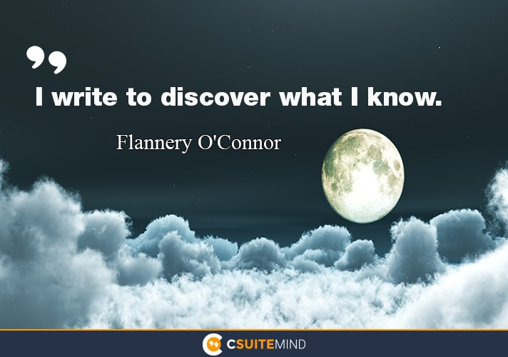 """I write to discover what I know."""