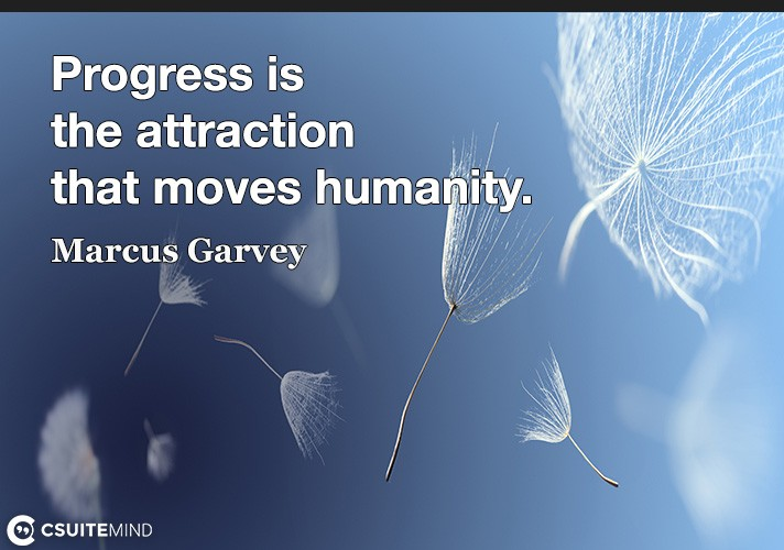 Progress is the attraction that moves humanity.
